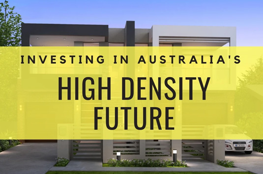 Investing In Australia's High Density Future: What You Need To Know To Make The Right Decision